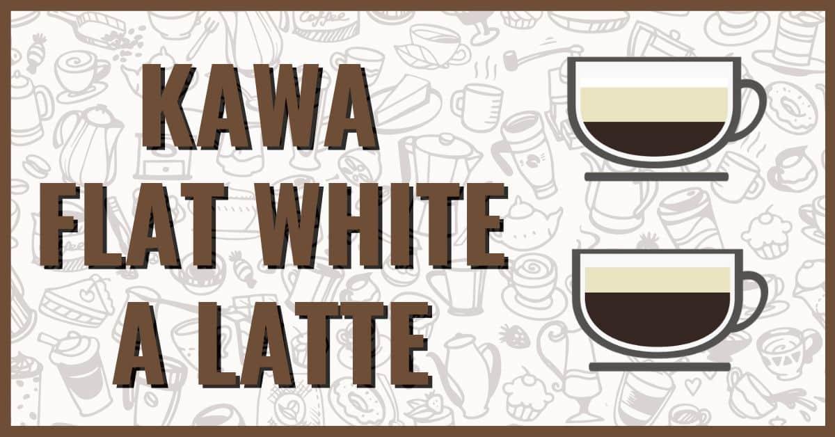 Kawa flat white, a kawa latte