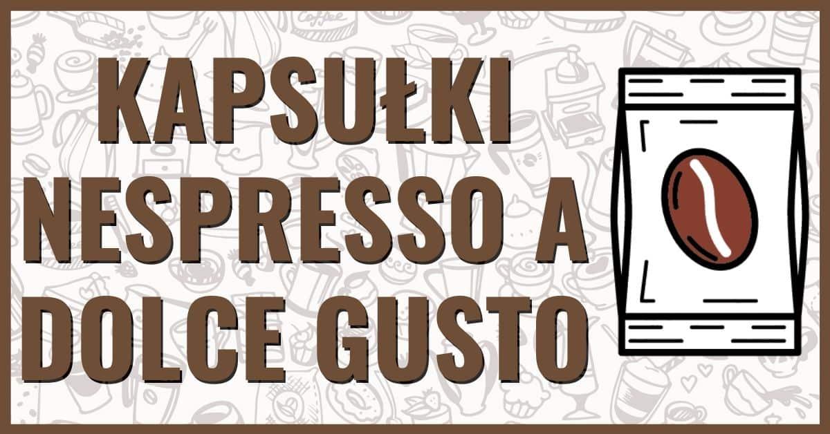 Kapsulki Nespresso a Dolce Gusto
